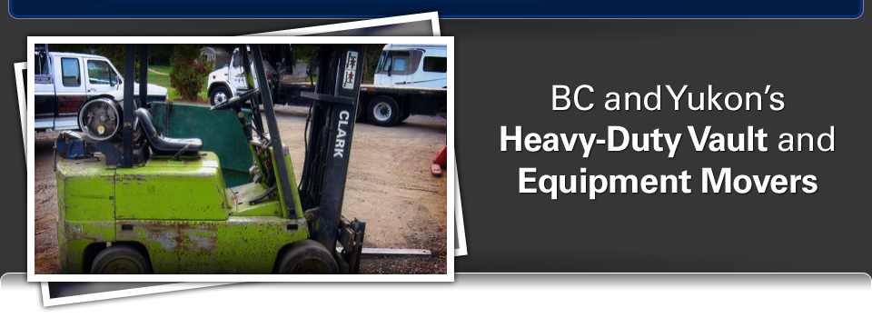 A forklift - BC and Yukon's Heavy-Duty Vault and Equipment Movers