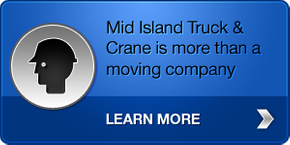 Mid Island Truck & Crane is more than a moving company - Learn more